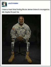 Bruce Jenner, Memes, and 🤖: have a hard time finding Bruce Jenner brave & courageous.  ldk maybe it's just me. Merica