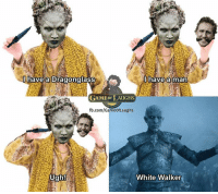 Memes, fb.com, and Game: have a man  I have a Dragonglass  GAME OF LAUGHS  fb.com/GameofLaughs  White Walker  Ugh!