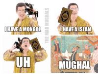 Islam, Mad Mughal, and Mongol: HAVE A MONGOL  UH  HAVEA ISLAM  MUGHAL MUGHAL #PPAP (Part 2)  —Admin Babur