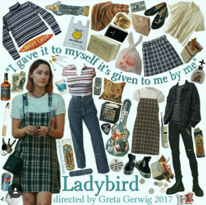 School, Day, and You: HAVE A NECE DAY  o  myself it's given  to me  OR THIS COULS  BE YOU  STAY IN SCHOOL  Ladybird  directed by Greta Gerwig 2017