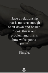 "Be Like, How, and Simple: Have a relationship  that is mature enough  to sit down and be like  ""Look, this is our  problem and this is  how we re gonna  fix it.""  Simple."