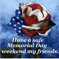 Dank, Friends, and Memorial Day: Have a safe  Memorial Day  weekend my friends. #jussayin