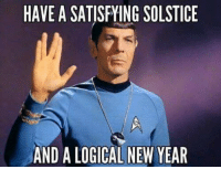 solstice: HAVE A SATISFYING SOLSTICE  AND A LOGICAL NEW YEAR