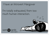 Exhausted Meme: have an Introvert Hangover  I'm totally exhausted, from too  much human interaction.  somee cards  user card