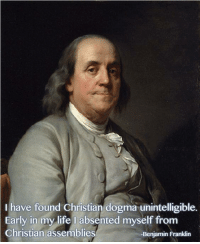 Benjamin Franklin, Memes, and 🤖: have found Christian dogma unintelligible.  Early in my life l absented myself from  Christian assemblies  -Benjamin Franklin UZI