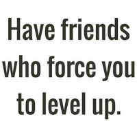 Memes, 🤖, and Level Up: Have friends  who force you  to level up Surround yourself with people that bring out the best in you...