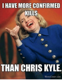 ~Hollywood: HAVE MORE CONFIRMED  KILLS  THAN CHRIS KYLE.  Meme Center.com. ~Hollywood
