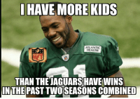 Antonio Cromartie has 10 kids... The Jags aren't the only team this meme could work for! Credit: Heated Football Talk: HAVE MORE KIDS  ATLANTIC  HEALTH  THAN THETAGUARSHAVEWINS  IN THE  PAST TWO SEASONS COMBINED Antonio Cromartie has 10 kids... The Jags aren't the only team this meme could work for! Credit: Heated Football Talk