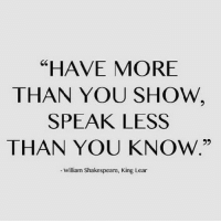 "You don't have to post everything, to show your successful, let your actions and others do your taking rather than your Facebook- IG posts. MondayTruths InDebtAllForLikes BeReal HustleAndInvest NoOneInMind ButIfTheShoeFits BeHumble: ""HAVE MORE  THAN YOU SHOW  SPEAK LESS  THAN YOU KNOW.""  SC  -William Shakespeare, King Lear You don't have to post everything, to show your successful, let your actions and others do your taking rather than your Facebook- IG posts. MondayTruths InDebtAllForLikes BeReal HustleAndInvest NoOneInMind ButIfTheShoeFits BeHumble"