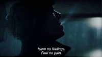 Pain, Feel, and Feelings: Have no feelings.  Feel no pain.