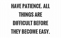 Motivational quote of the day! https://t.co/cORxuSHpx3: HAVE PATIENCE. ALL  THINGS ARE  DIFFICULT BEFORE  THEY BECOME EASY Motivational quote of the day! https://t.co/cORxuSHpx3