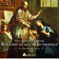 st paul: Have patience in all things,  BUT FIRST OF ALL, wITH YOURSELF  ST. FRANCIS DE SALES  ST. PAUL CENTER  FOR BIBLICAL THEOLOGY