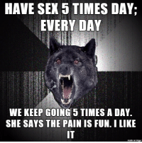Nympho couple literally can't stop fucking even when faced with genital pain: HAVE SEX 5 TIMES DAY,  EVERYDAY  WE KEEP GOING 5 TIMES A DAY.  SHE SAYS THE PAIN IS FUN. I LIKE  made on imgur Nympho couple literally can't stop fucking even when faced with genital pain