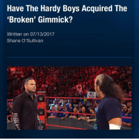 """Instagram, Memes, and Nasty: Have The Hardy Boys Acquired The  Broken' Gimmick?  Written on 07/13/2017  Shane O'Sullivar  NO This Monday on RAW, Jeff Hardy made reference to the Broken Hardys gimmick when he asked the fans if the Hardys should """"fade away and classify themselves as obsolete"""" and this led to many fans wondering whether or not the Hardys acquired the broken gimmick and that is still not clear due to conflicting opinions. Firstly, the reason why Jeff was able to say the line quoted above was not because the Hardys have acquired the broken gimmick but because he himself wrote the song and can be said to simply be quoting his own work. In a recent conference call, Jeff Jarrett was asked if the Hardys could use the gimmick and Jarrett said no and that made Reby Hardy, Matt's wife, angry and she ranted on Twitter with Reby claiming that Jarrett was a liar, a deal was done last week and in that deal it was agreed that if Reby bashed TNA-IMPACT!-GFW then she would give them $5,000 each time. Matt Hardy then claimed that if Jarrett and Ed Nordholm, the GFW President, don't come to a settlement soon then things would get """"nasty"""" as Matt has many things about them that he can """"expose"""" presumably to do with how they treated their workers and missed pay checks. If there are any developments in the negotiations I will post them and let you guys know. Picture Credit: Wrestling Rumors App Information Credit: Wrestling Rumors App wwe raw wrestlemania nxt wrestlemania34 wwenetwork wrestling awesome banter instagram wwesupercard supercard wweuk wwelive wweuniverse matthardy jeffhardy brokenhardys tna hardys gfw rebyhardy jeffjarrett"""