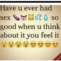 no doubt lol: Have u ever had  Sex  SO  good when u think.  about it you feel it no doubt lol