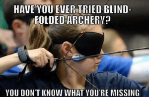 Dank, Memes, and Target: HAVE VOU EVER TRIED BLIND  FOLDED ARCHERV?  YOU DON'T KNOW WHAT VOU'RE MISSING I didn't see that coming by chocolat_ice_cream MORE MEMES