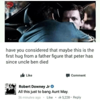 """Memes, Robert Downey Jr., and Kirk Lazarus: have you considered that maybe this is the  first hug from a father figure that peter has  since uncle ben died  Like  Comment  Robert Downey Jr。  All this just to bang Aunt May.  36 minutes ago . Like · 5228 . Reply """"I don't drop character till I've done the DVD commentary.""""  - Robert Downey Jr. as Kirk Lazarus as Lincoln Osiris.  (Julie)"""