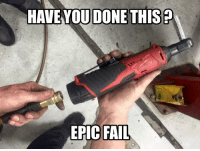 what have you done: HAVE YOU DONE THIS  EPIC FAIL