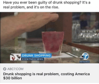 Abc, America, and Drunk: Have you ever been guilty of drunk shopping? It's a  real problem, and it's on the rise.  DRUNK SHOPPING  EYEWITNESS NEWS  abc  ABC7.COM  Drunk shopping is real problem, costing America  $30 billion Worst and best purchases I've ever made.