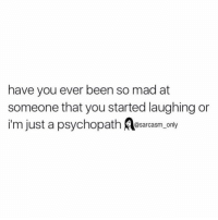 Funny, Memes, and Mad: have you ever been so mad at  someone that you started laughing or  im just a psychopath @sarcasm onl ⠀