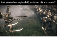 (y) Games Rock My World: Have you ever been so pissed off, you threw a rifle at a samurai? (y) Games Rock My World