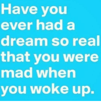 A Dream, Memes, and Mad: Have you  ever had a  dream so real  that you were  mad when  you woke up. 💯