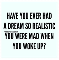 HAVE YOU EVER HAD  A DREAM SOREALISTIC  YOU WERE MAD WHEN  YOU WOKE UP? As if Mondays weren't disappointing enough. thenewsclan monday morning dreams