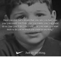 Have you ever had a dream that you, um, you had, your  you- you could, you'll do, you- you wants, you, you could  do so, you- you'll do, you could-you, you want, you want  them to do you so much you could do anything?  Just do anything. This kid. via /r/wholesomememes https://ift.tt/2NTYWeV