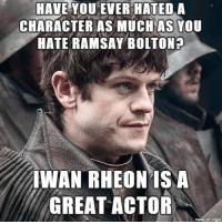 Memes, 🤖, and Villains: HAVE YOU EVER HATED A  CHARACTER AS MUCH AS YOU  HATE RAMSAY BOLTON?  IWAN RHEON ISNA  GREAT ACTOR Respect to @iwanrheon on his performance as Ramsay Bolton. One of the best villains ever. GameOfThrones