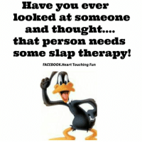 Memes, 🤖, and Fun: Have you ever  looked at someone  and thought....  that person needs  some slap therapy!  FACEBOOK. Heart Touching Fun Pass it on