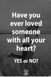 Memes, Heart, and 🤖: Have you  ever loved  someone  with all your  heart?  YES or NO?  RO