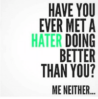 That's because @myladymustache and I are killin it queens_over_bitches RP @myladymustache 💕: HAVE YOU  EVER MET A  HATER  DOING  BETTER  THAN YOU?  ME NEITHER That's because @myladymustache and I are killin it queens_over_bitches RP @myladymustache 💕