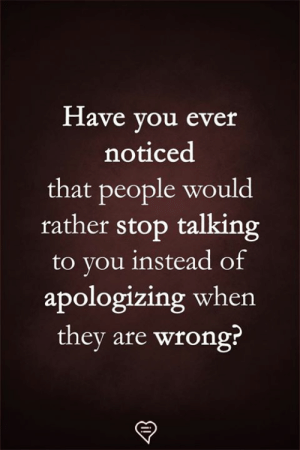Memes, 🤖, and They: Have you ever  noticed  that people would  rather stop talking  to you instead of  apologizing when  they are wrong?