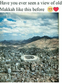 Memes, 🤖, and Makkah: Have you ever seen a view of old  Makkah like this before