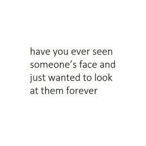 https://iglovequotes.net/: have you ever seen  someone's face and  just wanted to look  at them forever https://iglovequotes.net/