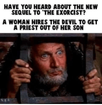 Devil, Her, and The Exorcist: HAVE YOU HEARD ABOUT THE NEW  SEQUEL TO THE EXORCIST?  A WOMAN HIRES THE DEVIL TO GET  A PRIEST OUT OF HER SON Shots fired