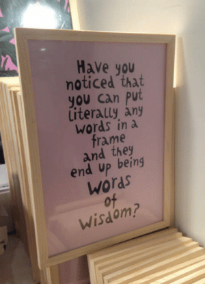 Stuff, Tiger, and Wisdom: Have you  moticed that  you can Put  iterally any  Words in a  frame  and they  end up being  Words  of  Wisdom? The shop Flying Tiger Copenhagen has some really interesting stuff