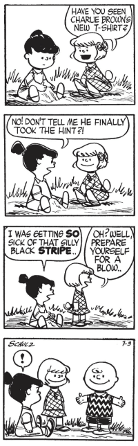 Fuck You, Target, and Tumblr: HAVE YOU SEEN  CHARUE BROWNS  NEW T-SHIRT2   NO! DON'T TELL ME HE FINALLY  TOOK THE HINT?   I WAS 6ETTING SO/OH?WELL  SICK OF THAT SILLY / PREPARE  BLACK STRIPE../ YOURSELF  FOR A  BLOW..  LA squidlici0us: gameraboy1: Peanuts, July 3, 1954 The best silent fuck you I've seen.