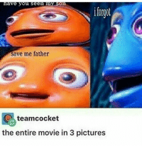 Cute, Lmao, and Meme: have you seen my son  save me father  teamcocket  the entire movie in 3 pictures Question. Veggie tales??? - - - - - dankmemes cringe meme meme nicememe lmao immortalmeme filthyfrank textpost funnytextpost triggered girl cute photography fluffyalligators twentyonepilots top tøp decolumbus vines heythatsprettygood