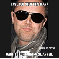 memes creator: HAVE YOUSEEN THIS MAN?  MEME CREATOR  WANTED FOBRUININGST. ANGER.