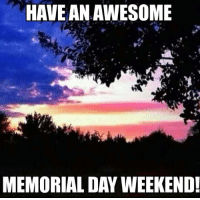 Memorial Day: HAVEANAWESOME  MEMORIAL DAY WEEKEND!