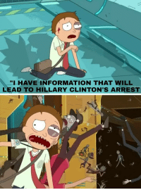 Lead, Will, and Arrest: HAVEINFORMATION THAT WILL  LEAD TO HILLARY CLINTON'S ARREST