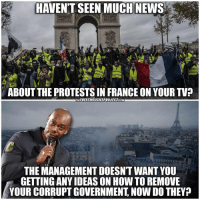 Facebook, Memes, and News: HAVENT SEEN MUCHNEWS  ABOUT THE PROTESTS IN FRANCE ON YOUR TVE  THEFREETHOUCHTPROJECT.cOM  THE MANAGEMENT DOESNT WANT YOU  GETTING ANY IDEAS ON HOW TO REMOVE  YOUR CORRUPT GOVERNMENT, NOW DO THEY? The system will never give you the knowledge you need to overthrow the system.. 💭🤔🤔🤔🤔💭 Join Us: @TheFreeThoughtProject 💭 TheFreeThoughtProject 💭 LIKE our Facebook page & Visit our website for more News and Information. Link in Bio... 💭 yellowjackets www.TheFreeThoughtProject.com