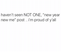 """👏: haven't seen NOT ONE, """"new year  new me"""" post.. i'm proud of y'all 👏"""