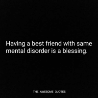 Having A Best Friend With Same Mental Disorder Is A Blessing The