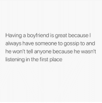 Memes, Boyfriend, and 🤖: Having a boyfriend is great because l  always have someone to gossip to and  he won't tell anyone because he wasn't  listening in the first place Accurate. Go and follow @thespeckyblonde @thespeckyblonde @thespeckyblonde