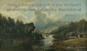 Facebook, Memes, and facebook.com: Having a philosophical quote in your bio doesn't  automatically mean that you're a deep individual  CLASSICAL ART MEMES  facebook.com/classidelartmemes
