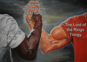 Music, The Lord of the Rings, and Hobbit: Having  incredible end  credit songs  The Lord of  the Rings  The Hobbit  Trilogy  Trilogy I'm sure we can all agree, The Hobbit films had some great music
