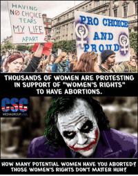 """Friends, Huh, and Memes: HAVING  NO ARRO CHON  TEARS  APART  THOUSANDS OF WOMEN ARE PROTESTING  IN SUPPORT OF """"WOMEN'S RIGHTS""""  TO HAVE ABORTIONS.  MEDIAGROUP, USA  HOW MANY POTENTIAL WOMEN HANE YOU ABORTED?  THOSE WOMEN'S RIGHTS DONT MATTER HUH? From Our Good Friends At The CSC Media Group US"""