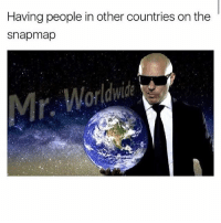 Memes, 🤖, and People: Having people in other countries on the  snapmap  Mr Worldwde AHAHA
